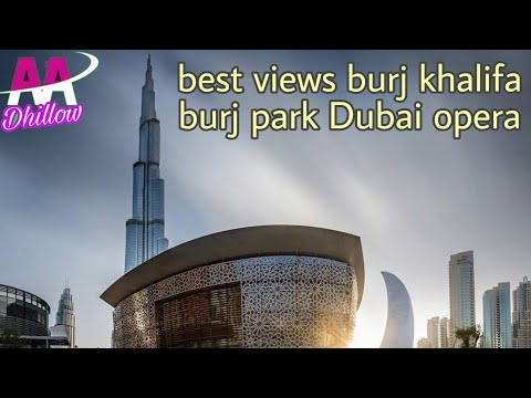 best views burj khalifa burj park Dubai opera downtown Dubai