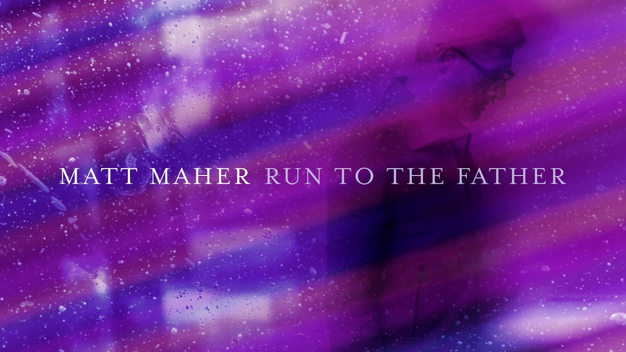 Run to the Father, Matt Maher