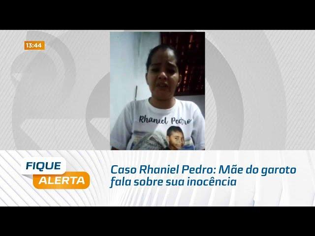 Caso Rhaniel Pedro: Mãe do garoto fala sobre sua inocência