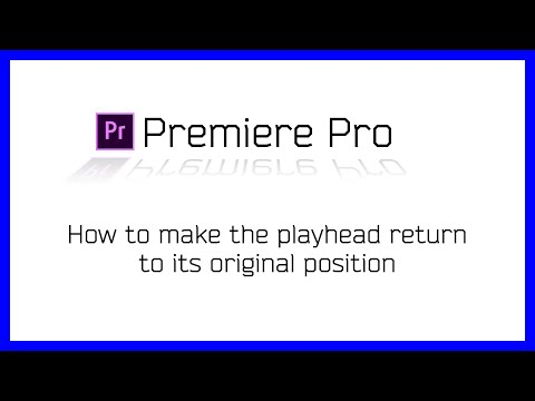 How to make the playhead return to its original position - Adobe Premiere Pro
