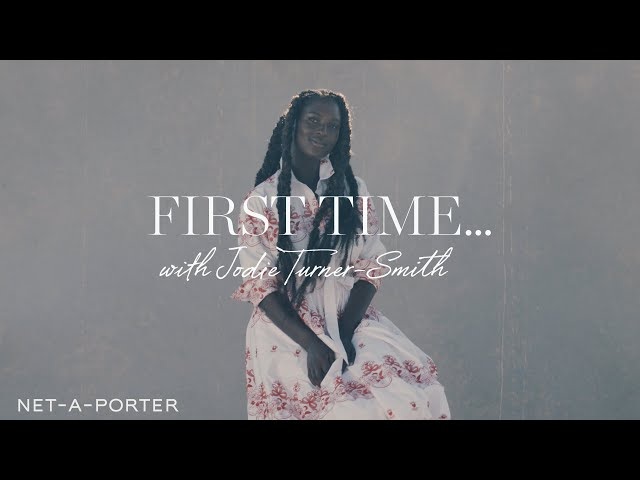 First Time with Jodie Turner-Smith | NET-A-PORTER