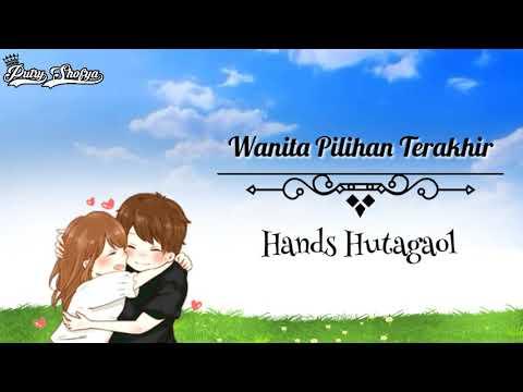 Wanita Pilihan Terakhir || Hands Hutagaol || Lirik Animasi