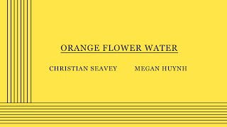Orange Flower Water - Cinematic Adaptation (Christian Seavey & Megan Huynh).