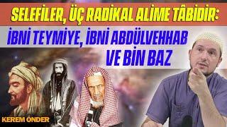 Selefiler, üç radikal alime tâbidir: İbni Teymiye, İbni Abdülvehhab ve Bin Baz / Kerem Önder