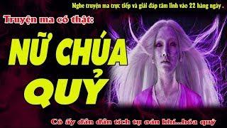 NỮ CHÚA QUỶ - Truyện ma về vong cô gái trẻ hóa nữ quỷ rùng rợn  - Live Stream Quàng A Tũn