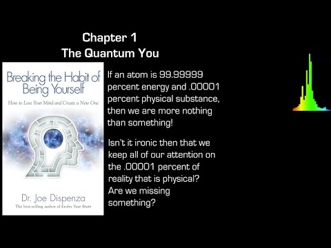Dr Joe Dispenza: Breaking the Habit of Being Yourself, Review Chapter 1: Quantum You