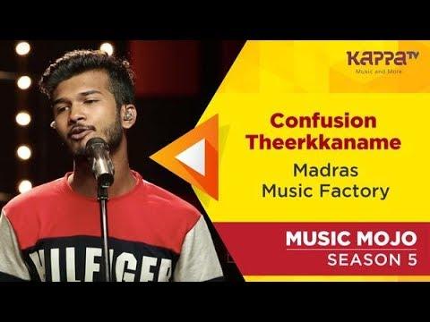 Confusion Theerkkaname - Madras Music Factory - Music Mojo Season 5 - Kappa TV