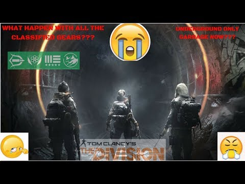 THE DIVISION 1.8 WHAT HAPPEN WITH ALL THE CLASSIFIED GEARS AND EXOTIC IN THE UNDERGROUND????