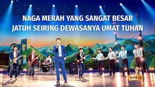 Lagu Rohani Kristen 2020 - Naga Merah yang Sangat Besar Jatuh Seiring Dewasanya Umat Tuhan
