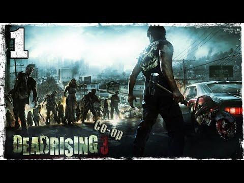 Смотреть прохождение игры [Coop] Dead Rising 3. #1: Мертвый город.