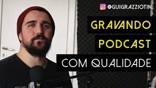 10 Dicas Para Gravar Podcast com Qualidade | Gui Grazziotin