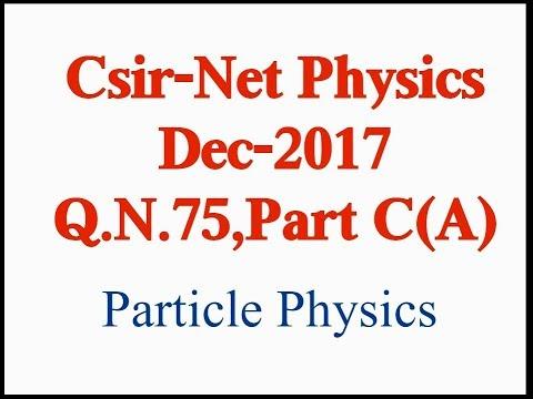 Csir Net Physics, December 2017, Particle Physics, Q.N.75, Part C