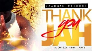 M. Dwizzy Ft. Rave Thank You Jah -  June 2015
