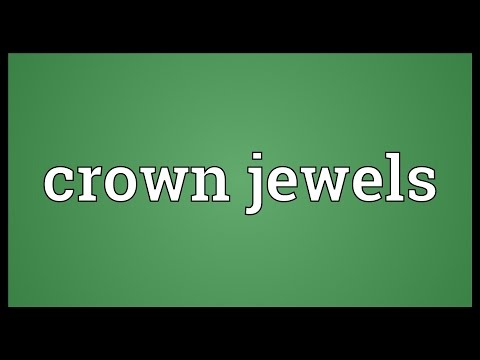 Crown jewels Meaning