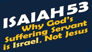 ISAIAH 53: SUFFERING SERVANT IS ISRAEL NOT JESUS (Jews for Jesus, Messianic Jewish Christian, Yeshua