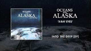 Oceans Ate Alaska - X-ray Eyes