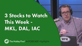 3 Stocks to Watch This Week - MKL, DAL, IAC