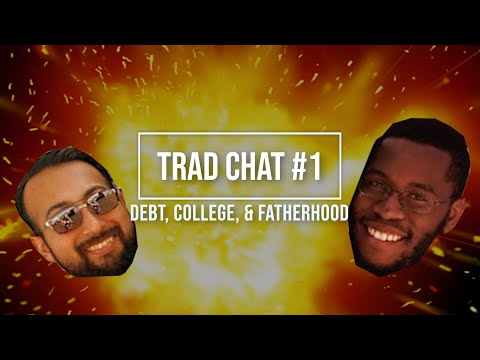 Debt,  College, and Fatherhood | Trad Chat #1
