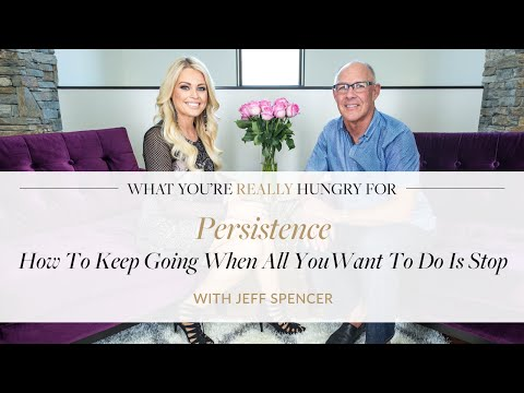 Persistence: How To Keep Going When All You Want To Do Is Stop with Dr. Jeff Spencer