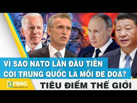 Tiêu điểm thế giới   Vì sao NATO lần đầu tiên coi Trung Quốc là mối đe doạ ?   FBNC