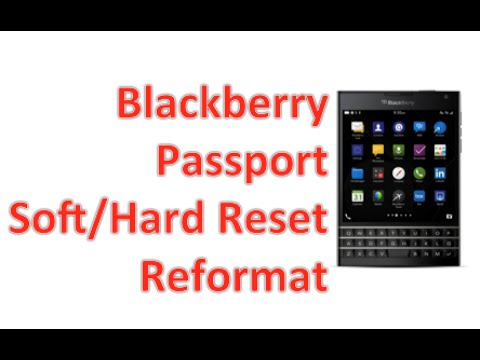 Blackberry Passport - Soft Reset and Factory Reformat