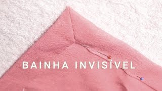 Como Fazer uma bainha Invisível