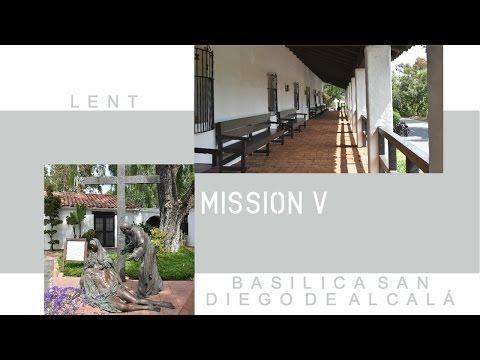 Lent - Mission V: Basilica San Diego de Alcalá (2017)