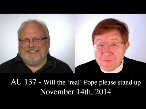 "AU 137 - Will the ""Real"" Pope please stand up?"