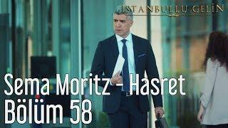 İstanbullu Gelin 58. Bölüm - Sema Moritz - Hasret