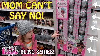 MOM CAN'T SAY NO! SHOPPING FOR L.O.L. SURPRISE BLING SERIES!