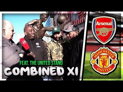 Arsenal vs Man Utd Combined 11 | Feat Claude, Plus Flex and Rants from Utd Stand