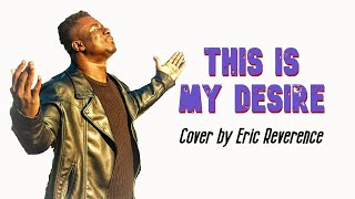 This is my Desire (Cover) - Eric Reverence