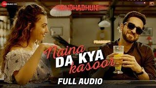 Naina Da Kya Kasoor Full Audio | AndhaDhun | Ayushmann Khurrana | Radhika Apte | Amit Trivedi