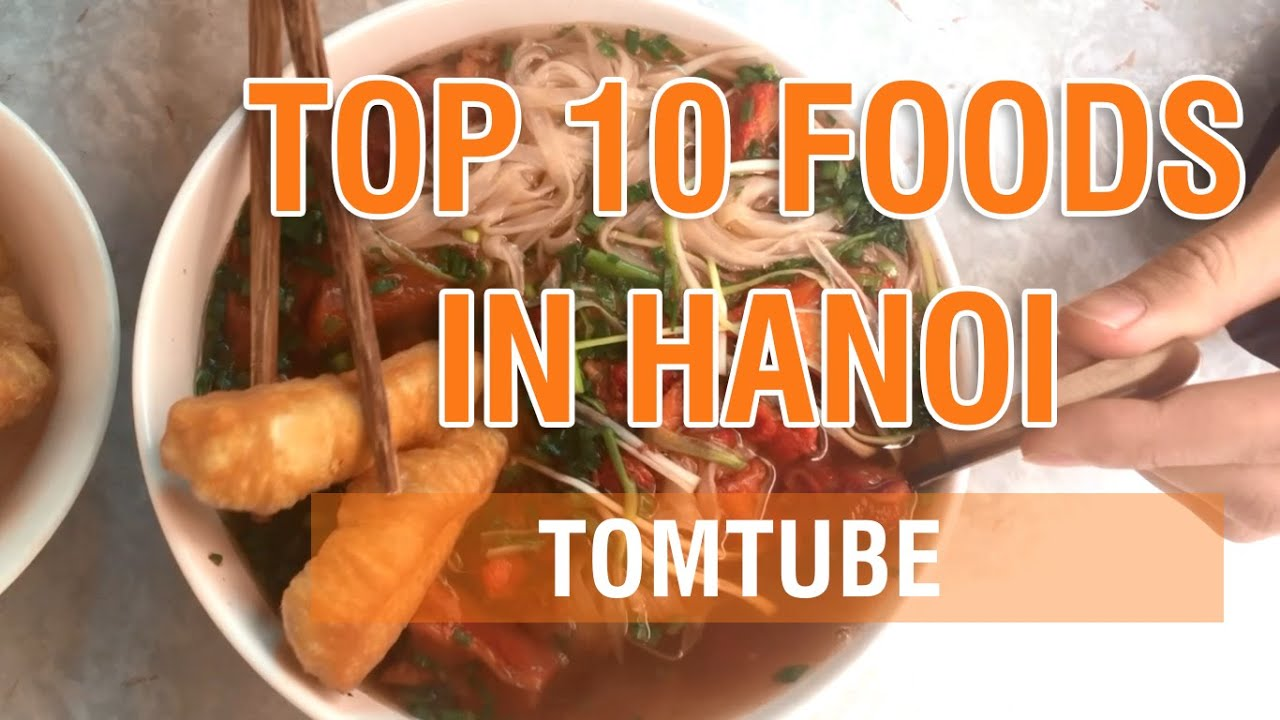 Vietnamese food - Top 10 foods you must try at least once in Hanoi