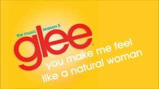 Glee - You Make Me Feel Like A Natural Woman