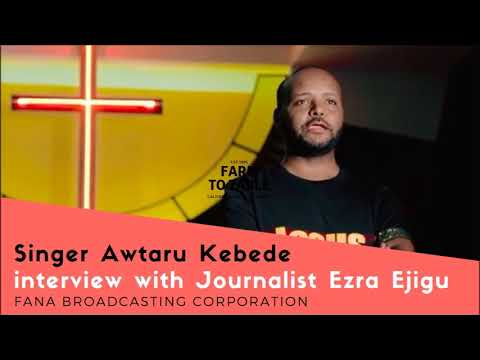 Singer Awtaru Kebede Interview with Journalist Ezra Ejigu (Fana Broadcasting Corporation)