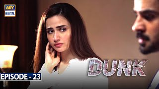Dunk Episode 23 [Subtitle Eng] - 5th June 2021 - ARY Digital Drama