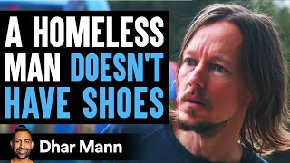 Homeless Man Doesn't Have Shoes, Stranger Changes His Life Forever | Dhar Mann