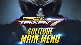 TEKKEN 7 - Main Menu [ Solitude ] Console Soundtrack Extended『 鉄拳7 철권7』