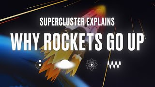 Supercluster Explains: Why Rockets Go Up