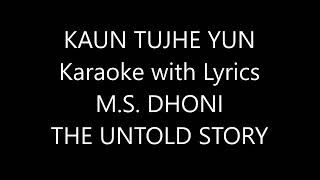 KAUN TUJHE YUN Karaoke with Lyrics M.S DHONI THE UNTOLD STORY