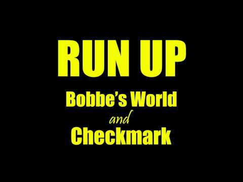 Run Up ft. Checkmark - Bobbe's World
