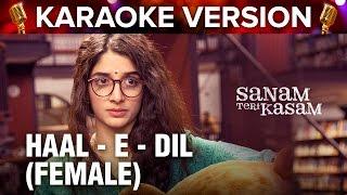 Haal - E - Dil (Female) Karaoke Version | Sanam Teri Kasam | Harshvardhan Rane & Mawra Hocane