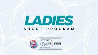 Ladies Short Program | 2018 Isu World Figure Skating Championships Milan Ita | #worldfigure
