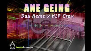 Ane Geing - Dua Kemz & HLP Crew