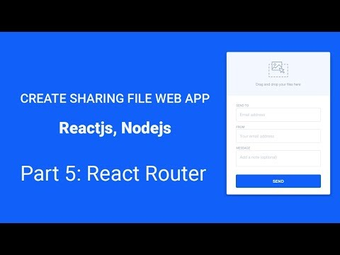 Ep5 - React Router: Create File sharing web app with Express & ReactJs from Scratch
