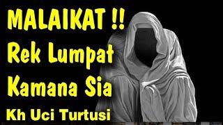 Download lagu MALAIKAT !! Rek Lumpat Kamana Sia  -  Kh Uci Turtusi Pohara Jasa 2019