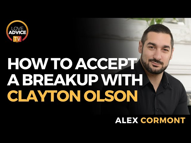 The Power Of Accepting The Breakup | Clayton Olson Interview