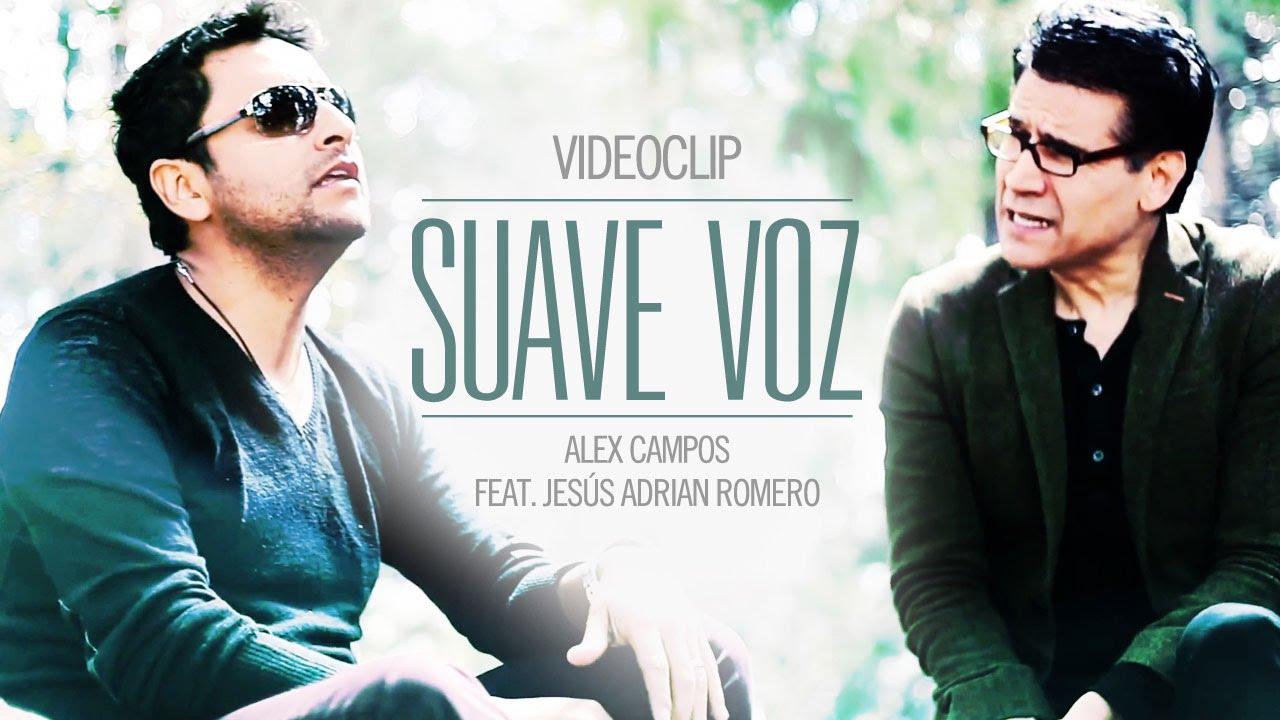 Suave Voz Alex Campos Ft Jesús Adrián Romero Youtube