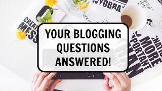 Your Blogging Questions Answered